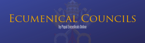 Ecumenical Councils by Papal Encyclicals Online